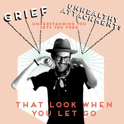 GRIEF AND UNHEALTHY ATTACHMENTS