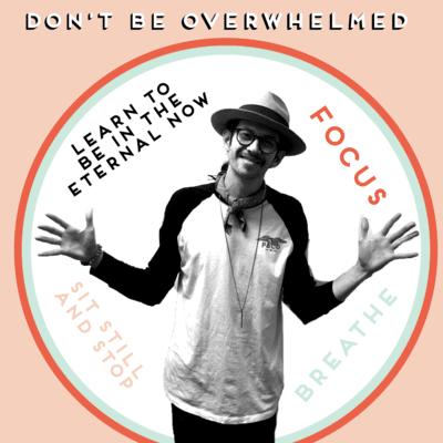 DON'T BE OVERWHELMED