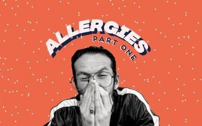 ALLERGIES – PART ONE