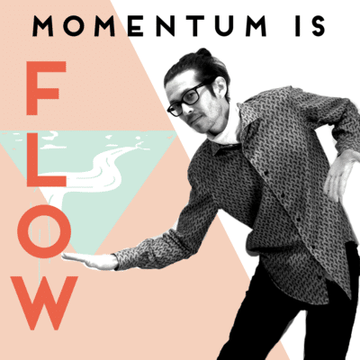 MOMENTUM : LET IT FLOW