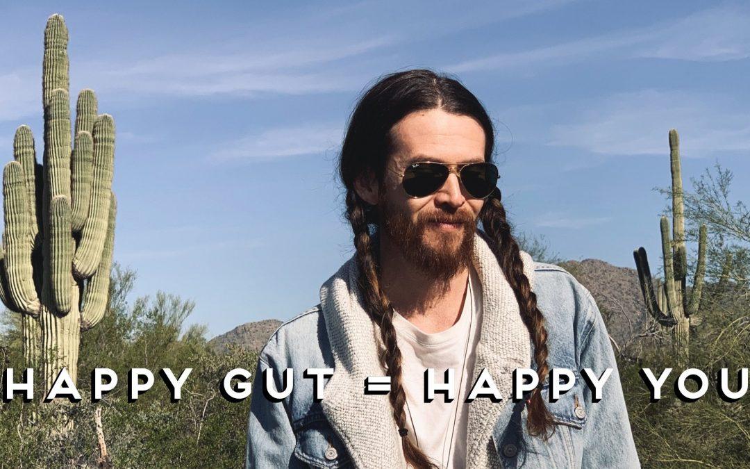 HAPPY GUT = HAPPY YOU