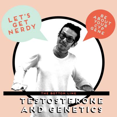 TESTOSTERONE AND GENETICS