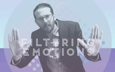 FILTERING EMOTIONS